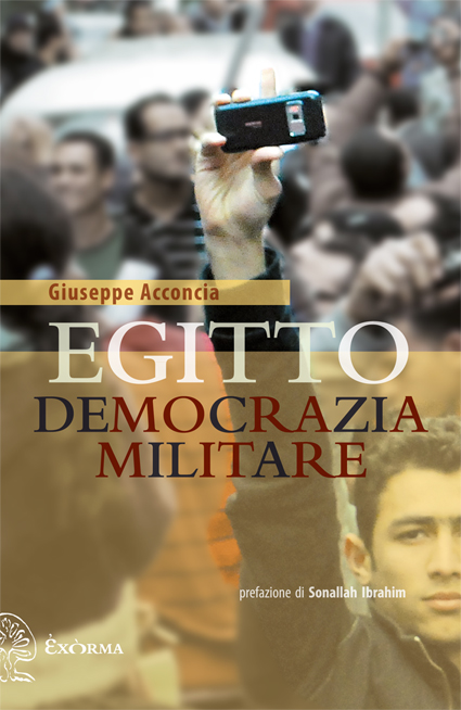 Egitto. Democrazia Militare - Acconcia Giuseppe - ediz. Exorma